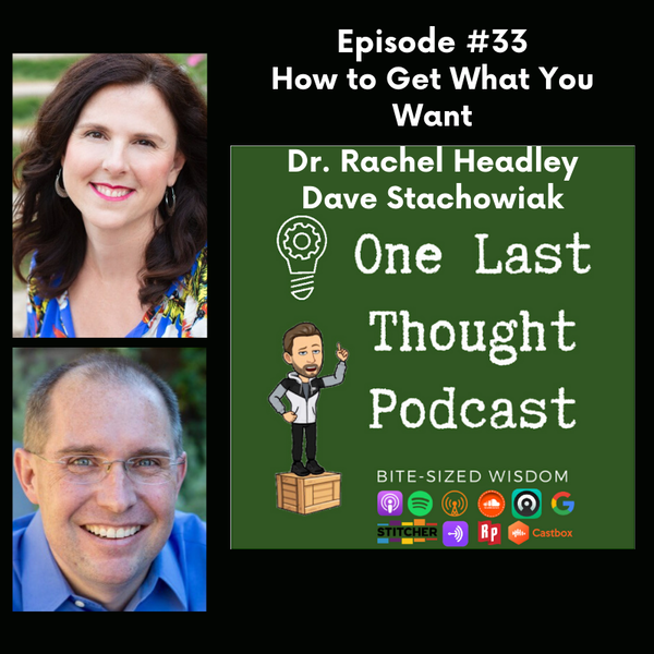 How to Get What You Want - Dr. Rachel Headley, Dave Stachowiak - Episode 33