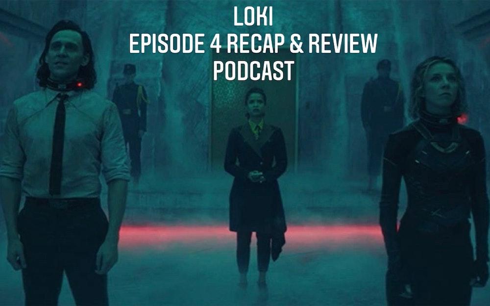 E124 Loki Episode 4 Recap & Review!