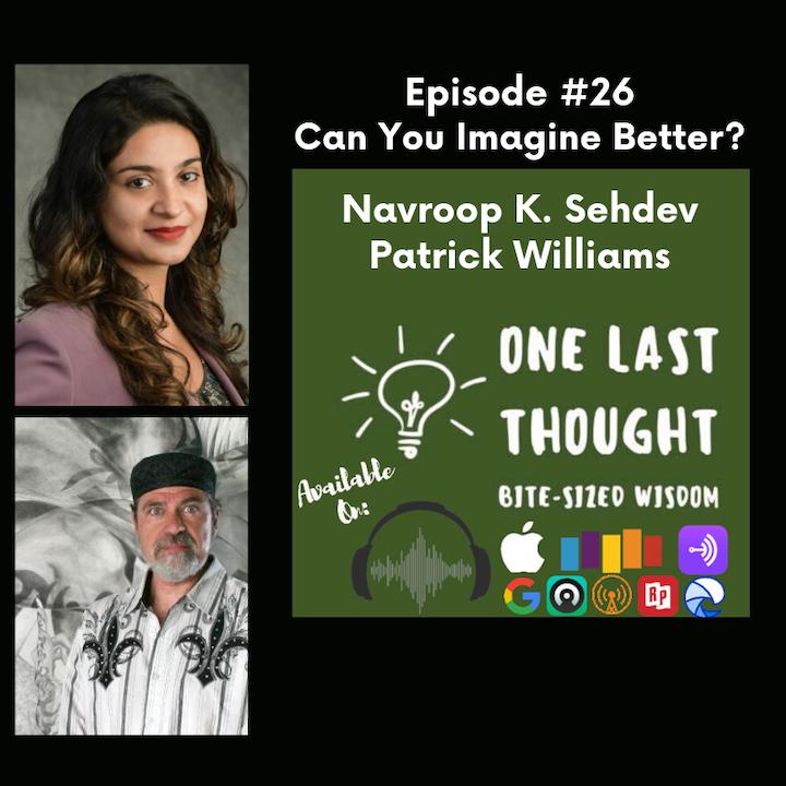 Can You Imagine Better? - Navroop Sahdev, Patrick Williams - Episode 26