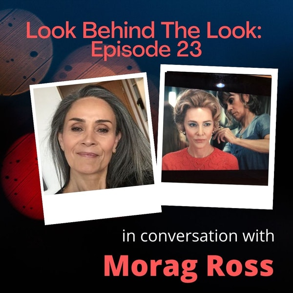 Episode 23: Morage Ross | Behind the Looks of Cate Blanchett in Ms. America and Hela of Thor: Ragnarock Image