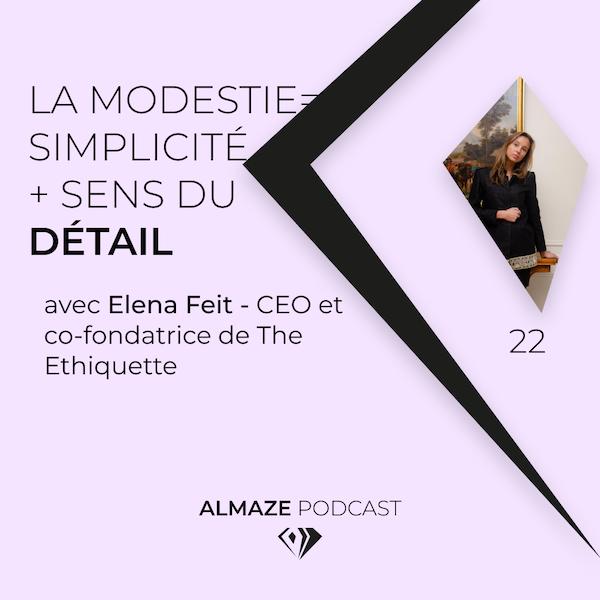 #22 La modestie c'est la simplicité avec un sens du détail - Elena Feit Image