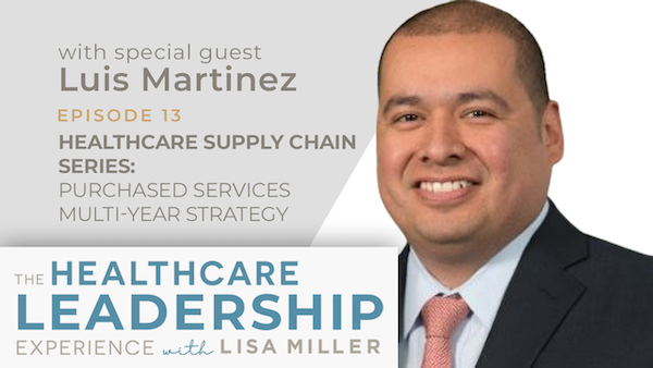 Healthcare Supply Chain Series: Purchased Services Multi-Year Strategy with Luis Martinez | Ep.13