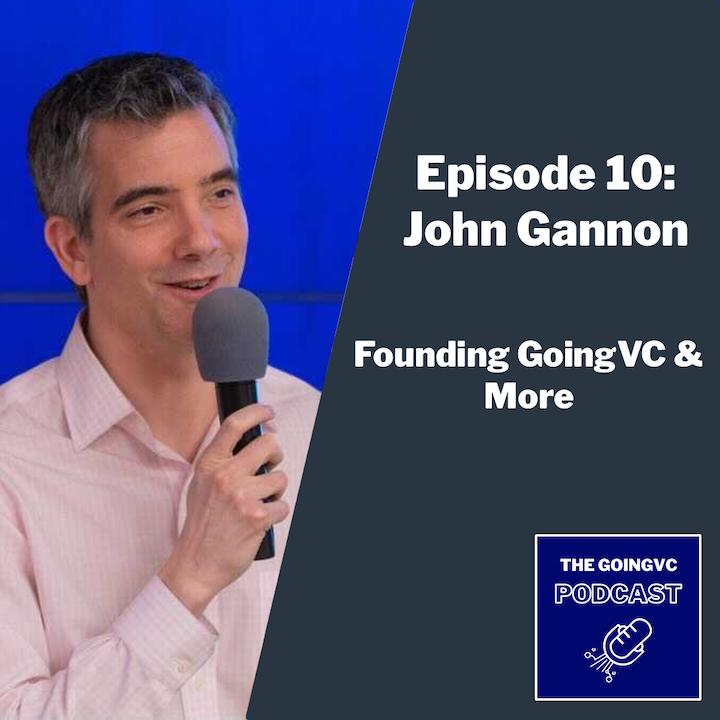Episode 10 - Founding GoingVC & More with John Gannon
