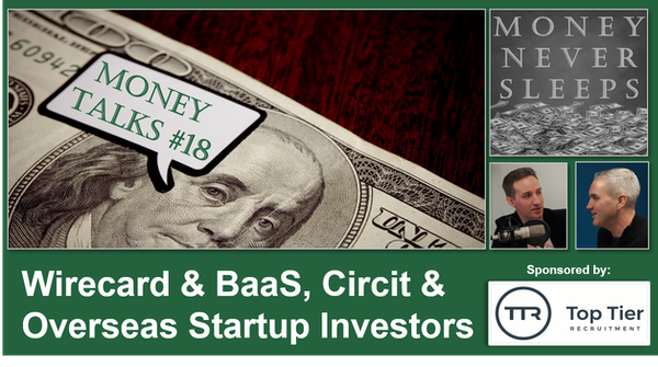092: Money Talks #18:  Wirecard & BaaS | Circit as a Panacea | Diffuse & Overseas Startup Investors