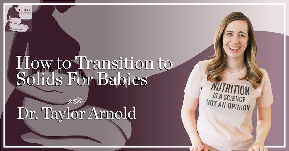EP78- How to Transition to Solids For Babies with Taylor Arnold