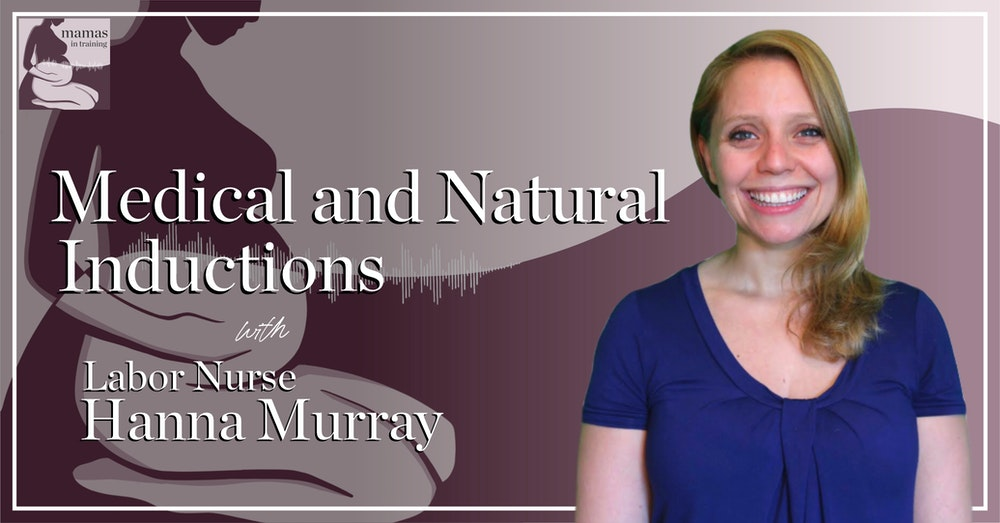 EP80- Medical and Natural Inductions with Labor Nurse Hanna Murray