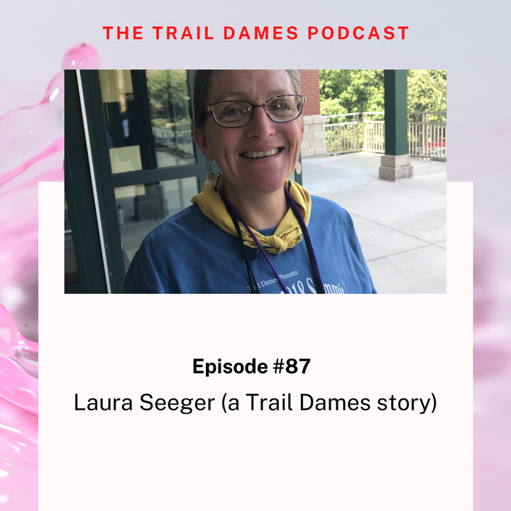 Episode #87 - Laura Seeger (a Trail Dames story)