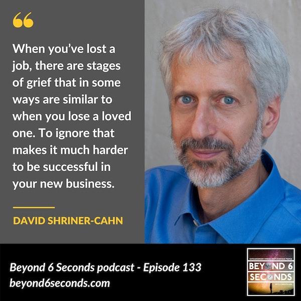 Episode 133: David Shriner-Cahn -- Building a Business After a Job Loss