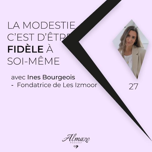#27 La modestie c'est d'être fidèle à soi-même - Ines Bourgeois Image