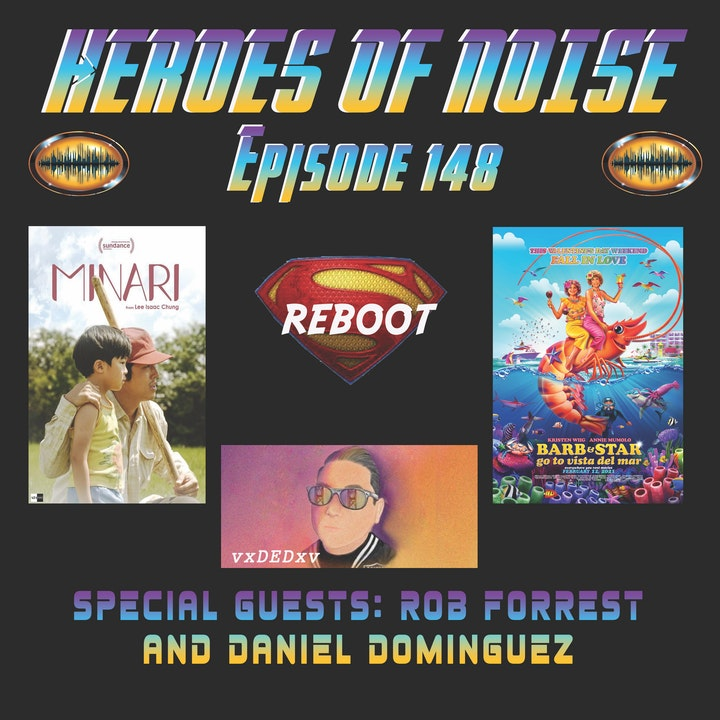 Episode 148 - Minari, Barb and Star Go To Vista Del Mar, The New vxDEDvx, A new Superman Reboot, and More