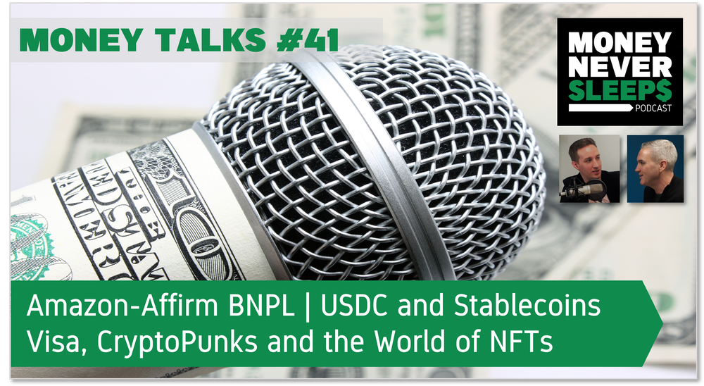 153: Money Talks #41: Amazon-Affirm BNPL | USDC and Stablecoins | Visa, CryptoPunks and the World of NFTs