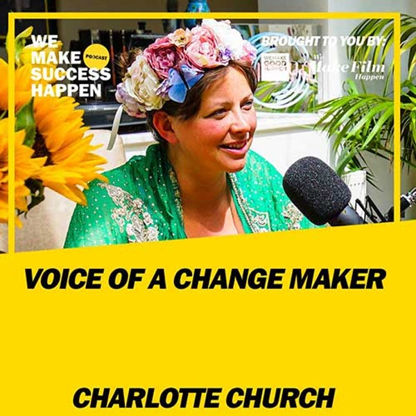 Voice Of A Change Maker - Charlotte Church | Episode 28 Image