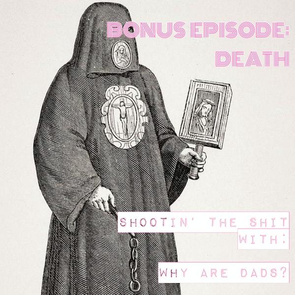 Bonus Episode: Death (and other stuff)