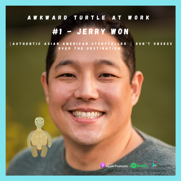 #1 - Jerry Won | Authentic Asian American Storyteller | Don't obsess over the Destination