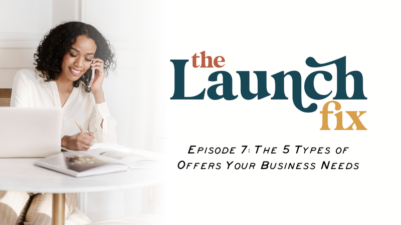 Episode 7: The 5 Types of Offers Your Business Needs