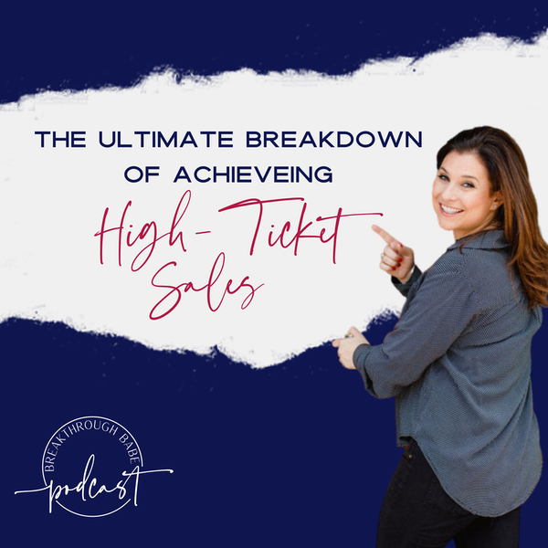 The Ultimate Breakdown of Achieving High-Ticket Sales