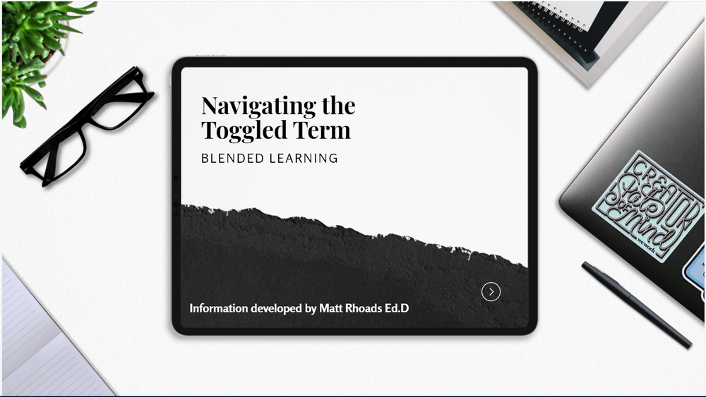 Navigating the Toggled Term -Blended Learning Resources by Matt Rhoads Ed.D.