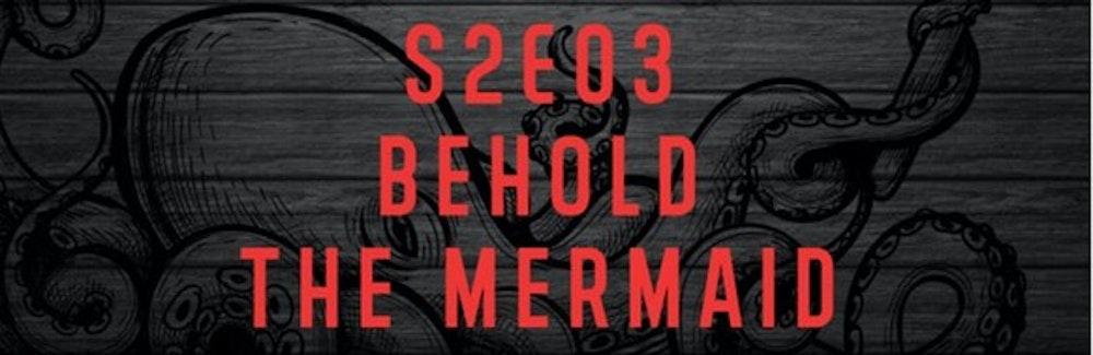 TRX: S2E03 | BEHOLD THE MERMAID