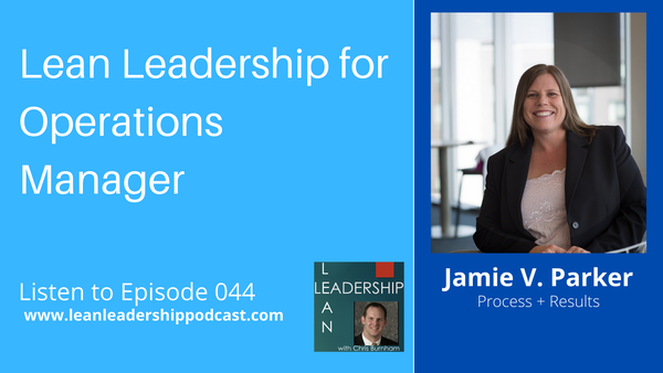 Episode 044 - Jamie V. Parker - Lean Leadership for Operations Managers Image