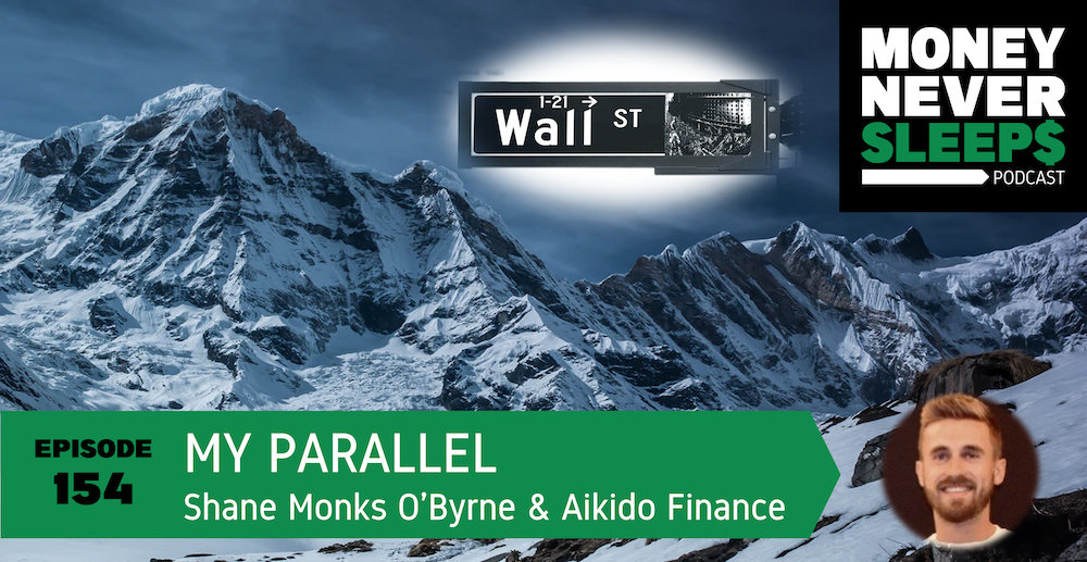 154: My Parallel   Shane Monks O'Byrne and Aikido Finance