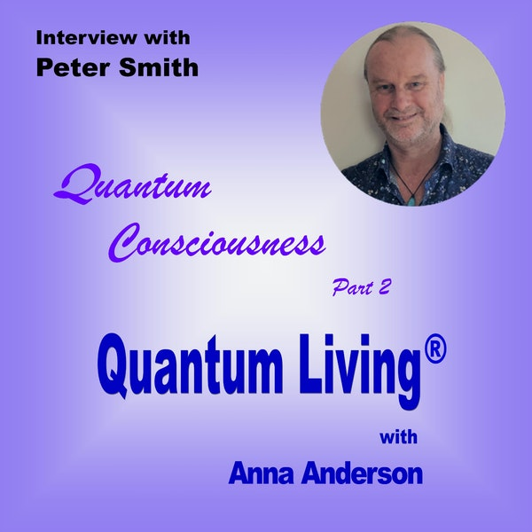 Quantum Consciousness – Journey through other realities with Peter Smith – Part 2 | QL051 Image