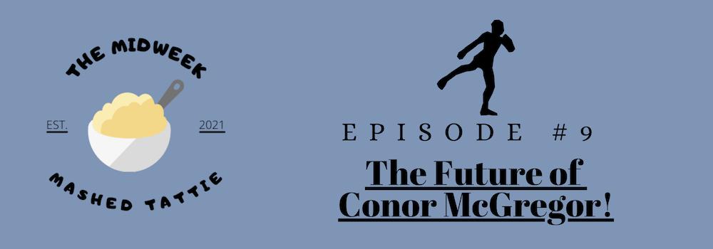 Episode 9 - The Future of Connor McGregor...