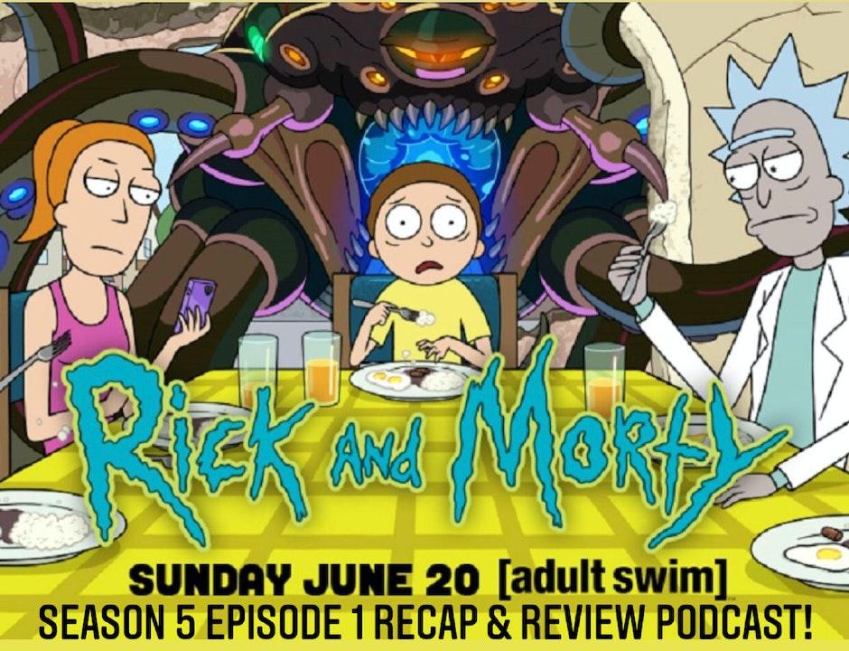 E121 Rick & Morty S5 Ep1 Recap & Review!