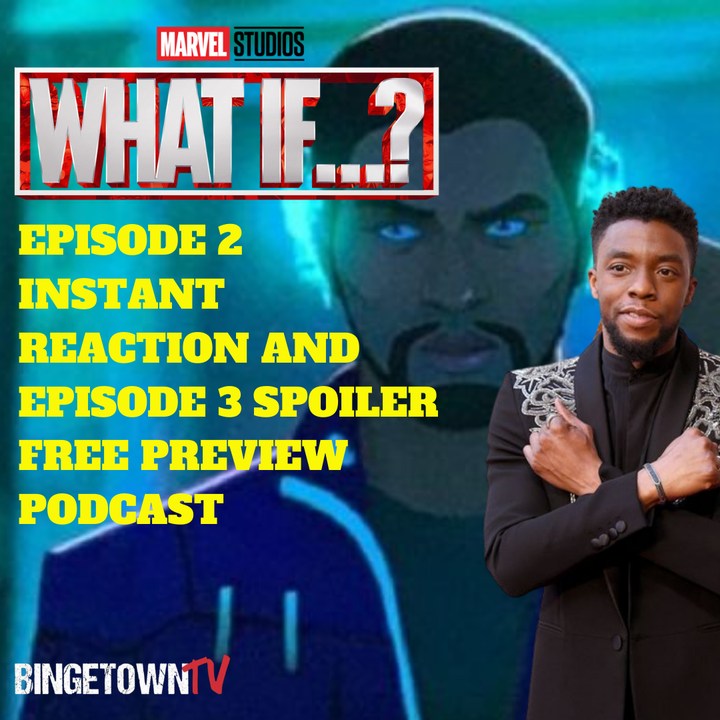 E138  Marvel's What If...? Episode 2 Instant Reaction!
