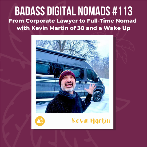 From Corporate Lawyer to Full-Time Nomad With Kevin Martin of 30 and a Wake Up Image