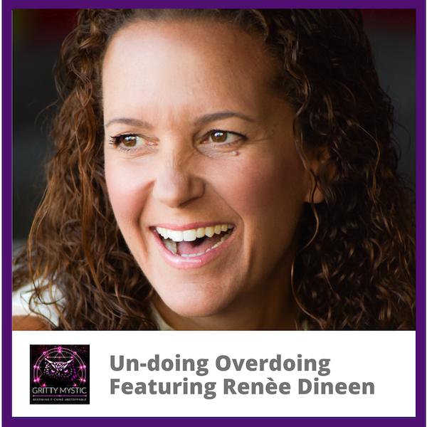 Un-Doing Overdoing Featuring Renèe Dineen