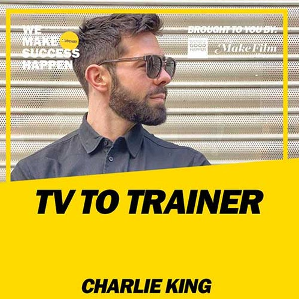 TV To Trainer with Charlie King | Episode 25 Image