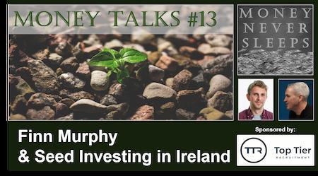 085: Money Talks #13:  Finn Murphy - Seed Investing in Ireland Image