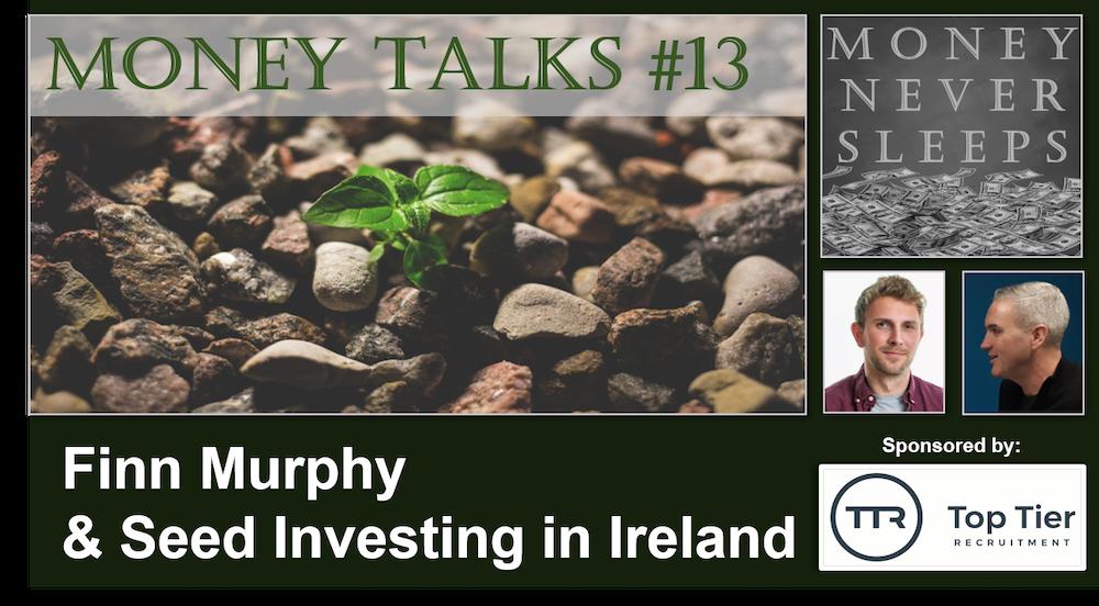 085: Money Talks #13:  Finn Murphy - Seed Investing in Ireland