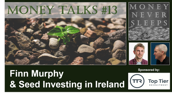 085: Money Talks #13:  Finn Murphy - Seed Investing in Ireland Image
