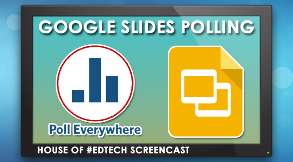 How to Use PollEverywhere with Google Slides (Screencast)