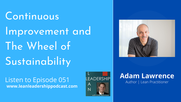 Episode 051: Adam Lawrence - Continuous Improvement and The Wheel of Sustainability Image