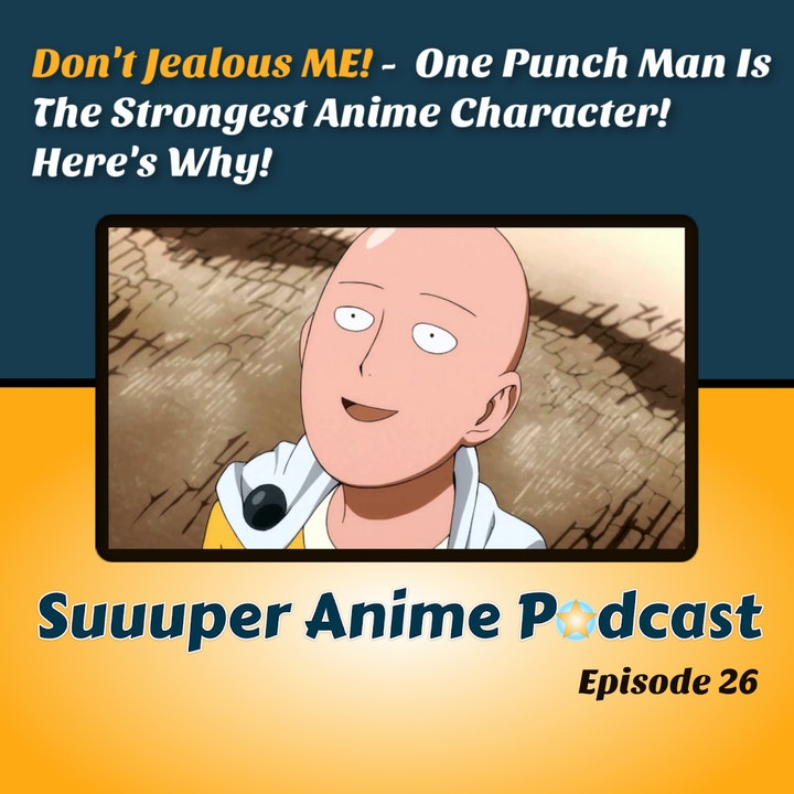 Don't Jealous Me! – Is One Punch Man The Strongest Anime Character?!   Ep 26