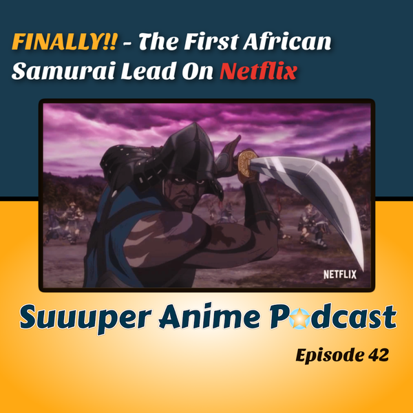 FINALLY!! - Yasuke! The First African Samurai Lead On Netflix | Ep.42 Image
