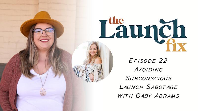 Episode 22: Avoiding Subconscious Launch Sabotage with Gaby Abrams