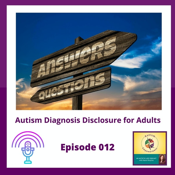 Ep. 12: Autism Diagnosis Disclosure for Adults - When, Why and How to Disclose Your Autism Diagnosis Image