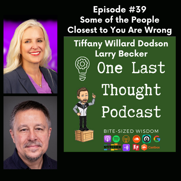 Some of the People Closest to You Are Wrong - Tiffany Willard Dodson, Larry Becker - Episode 39