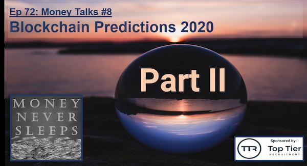072: Money Talks #8:  Blockchain Predictions 2020 - Part II Image