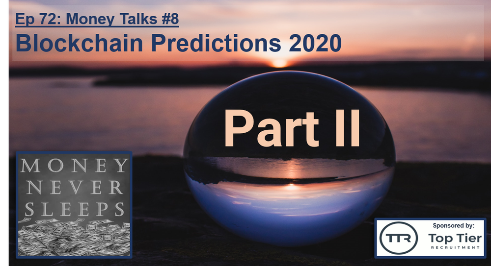 072: Money Talks #8:  Blockchain Predictions 2020 - Part II