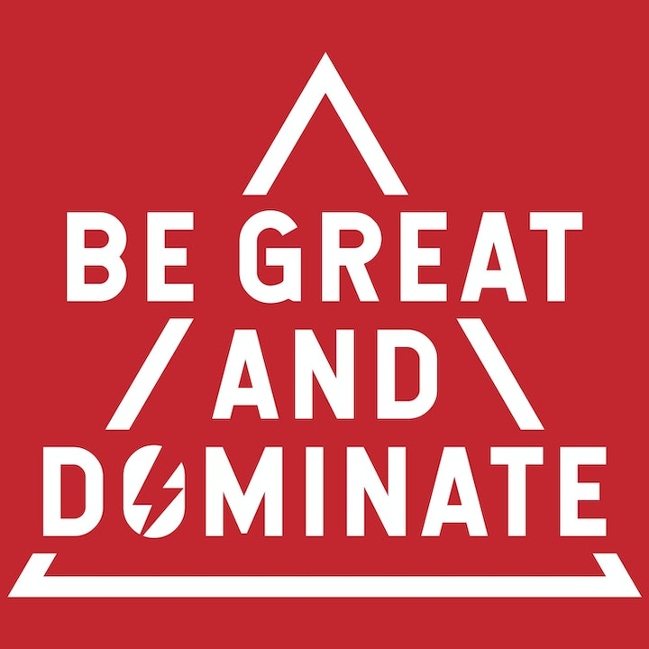 BE GREAT AND DOMINATE HQ