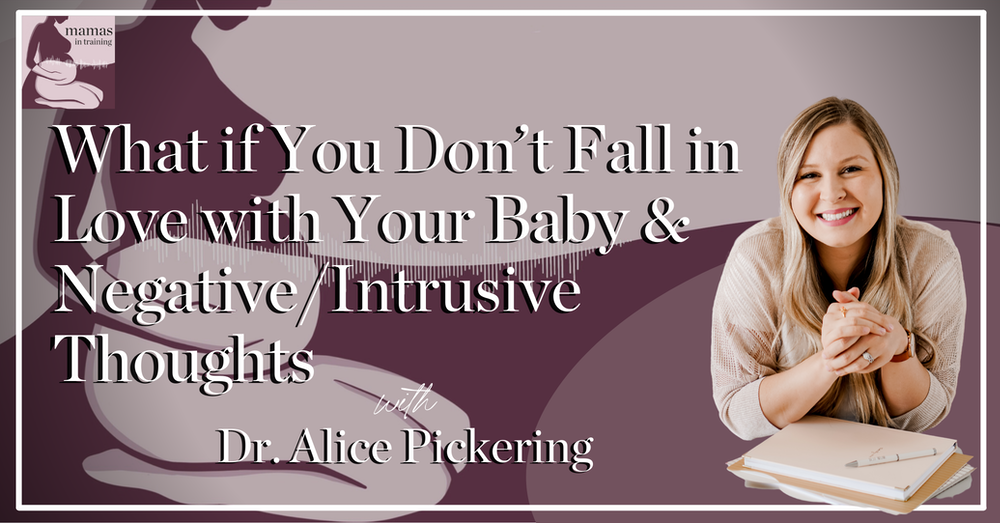 EP92- What if You Don't Fall in Love with Your Baby & Negative/Intrusive Thoughts with Dr. Alice Pickering