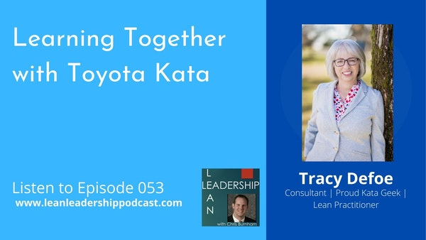 Episode 053 : Tracy Defoe - Learning Together with Toyota Kata Image
