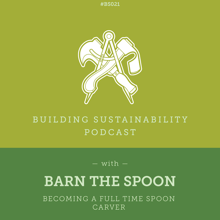 Becoming a full time Spoon Carver - Barn the Spoon