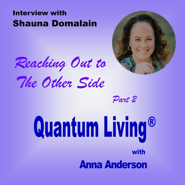 Reaching Out to The Other Side with Shauna Domalain Part 2 - QL053 Image