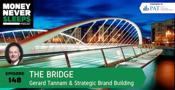 148: The Bridge | Gerard Tannam and Strategic Brand Building