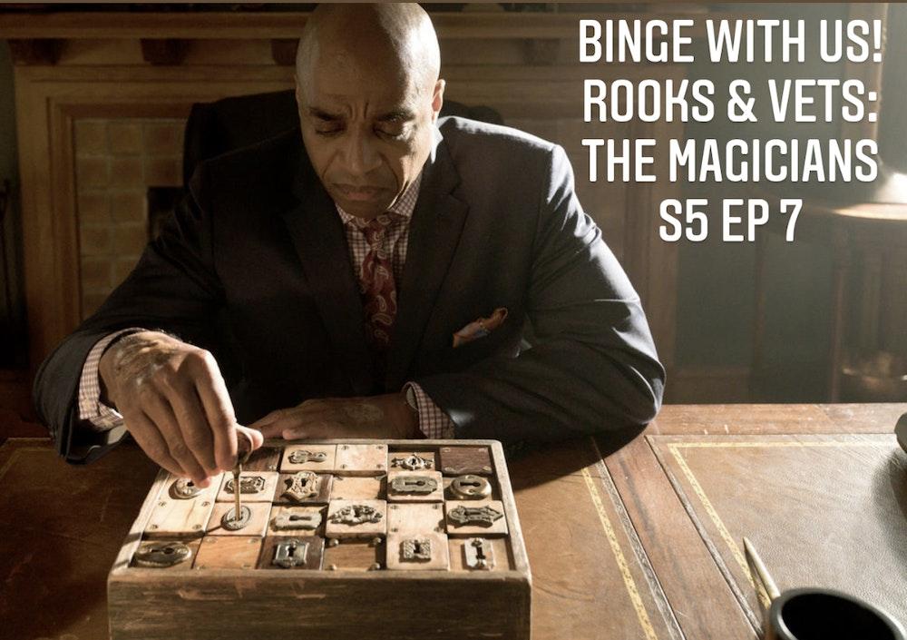 E83 Rooks & Vets! The Magicians S5 Episode 7